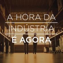 A hora da indústria é agora