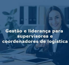 6 - Gestão e liderança para supervisores e coordenadores de logística