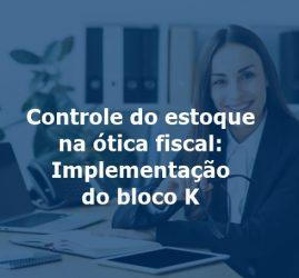 Controle do estoque na ótica fiscal Implementação do bloco K